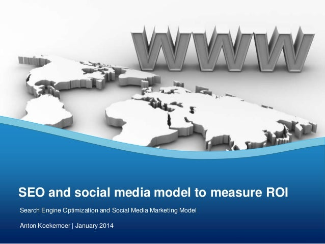 SEO and social media model to measure ROI Search Engine Optimization and Social Media Marketing Model Anton Koekemoer | Ja...