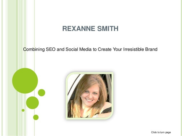 REXANNE SMITHCombining SEO and Social Media to Create Your Irresistible Brand                                             ...