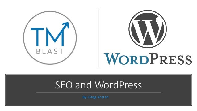 SEO and WordPress By: Greg Kristan
