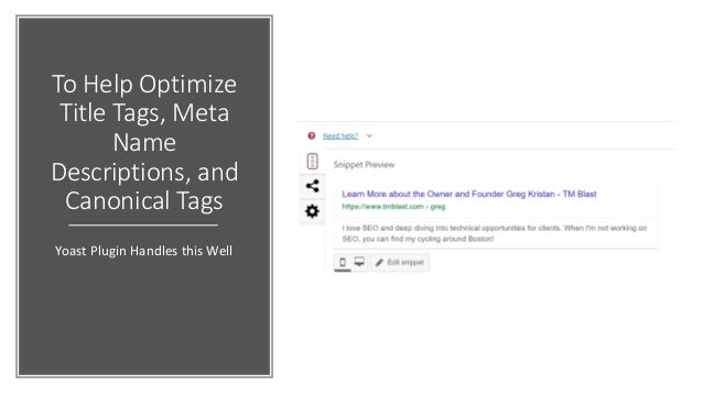 To Help Optimize Title Tags, Meta Name Descriptions, and Canonical Tags Yoast Plugin Handles this Well