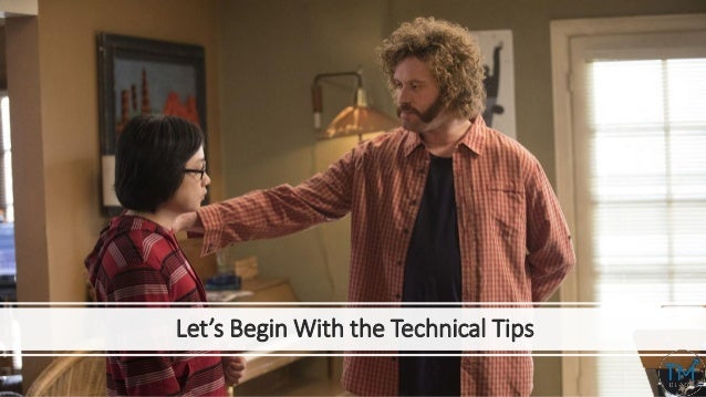Let's Begin With the Technical Tips