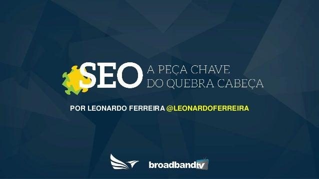 POR LEONARDO FERREIRA @LEONARDOFERREIRA
