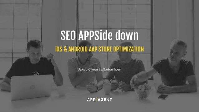 iOS & ANDROID AAP STORE OPTIMIZATION SEO APPSide down Jakub Chour | @kubachour