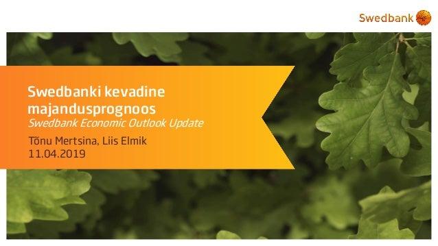 Swedbanki kevadine majandusprognoos Swedbank Economic Outlook Update Tõnu Mertsina, Liis Elmik 11.04.2019