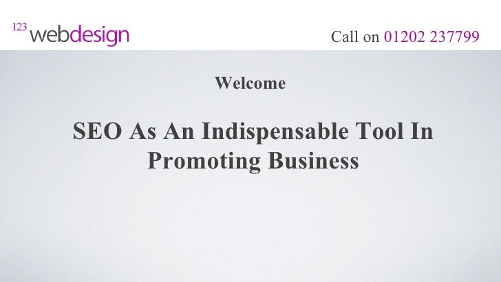 Call on 01202 237799            WelcomeSEO As An Indispensable Tool In     Promoting Business