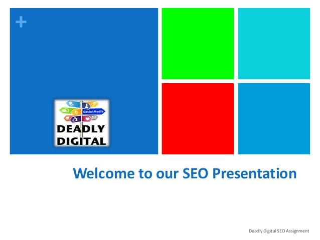 + Welcome to our SEO Presentation Deadly Digital SEO Assignment