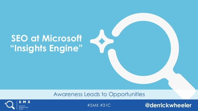 "#SMX #31C @derrickwheeler Awareness Leads to Opportunities SEO at Microsoft ""Insights Engine"""