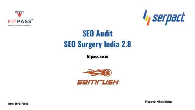 SEO Audit SEO Surgery India 2.8 fitpass.co.in Prepared: Nikola Minkov Date: 09/07/2018