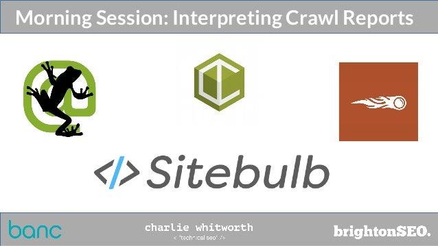 Morning Session: Interpreting Crawl Reports
