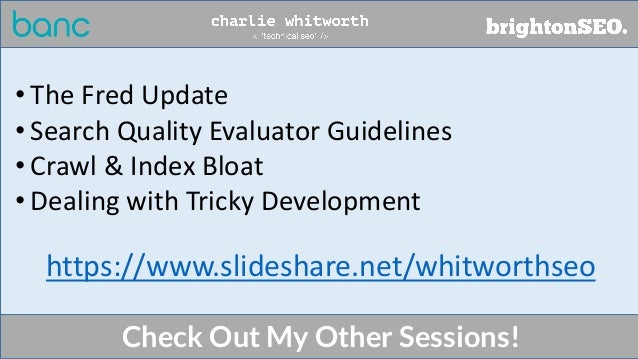 https://www.slideshare.net/whitworthseo • The Fred Update • Search Quality Evaluator Guidelines • Crawl & Index Bloat • De...