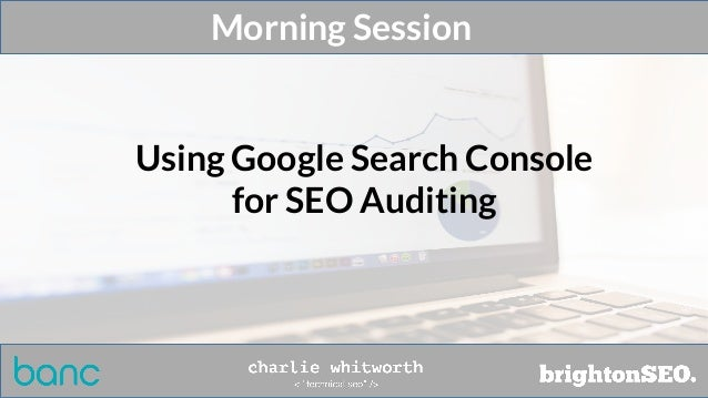 Morning Session Using Google Search Console for SEO Auditing
