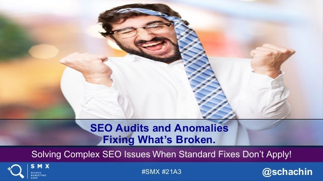 #SMX #21A3 @schachin Solving Complex SEO Issues When Standard Fixes Don't Apply! SEO Audits and Anomalies Fixing What's Br...