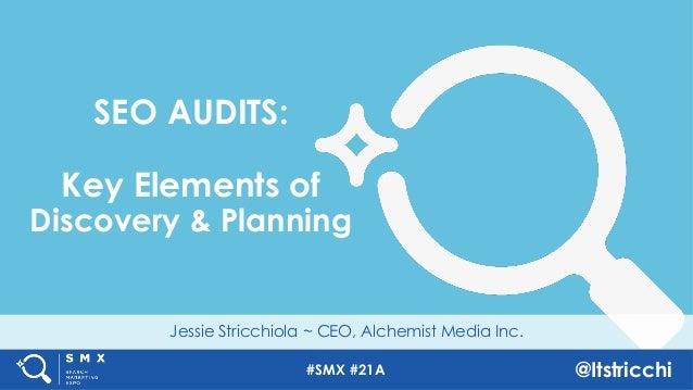 #SMX #21A @Itstricchi Jessie Stricchiola ~ CEO, Alchemist Media Inc. SEO AUDITS: Key Elements of Discovery & Planning