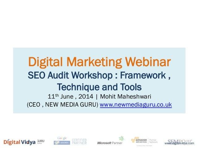 Digital Marketing Webinar SEO Audit Workshop : Framework , Technique and Tools 11th June , 2014 | Mohit Maheshwari (CEO , ...