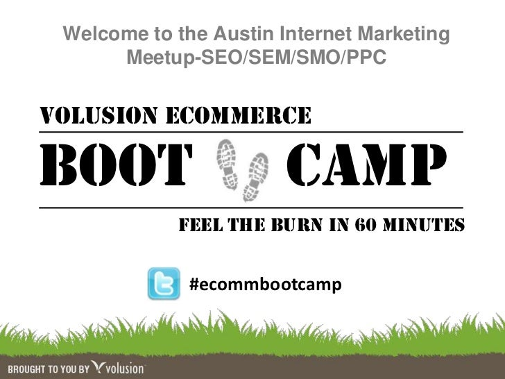 Welcome to the Austin Internet Marketing<br />Meetup-SEO/SEM/SMO/PPC<br />VOLUSION Ecommerce <br />Boot      CAMP<br />FEE...