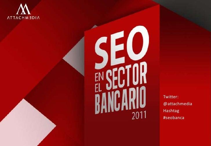 Twitter:<br />@attachmedia<br />Hashtag<br />#seobanca<br />