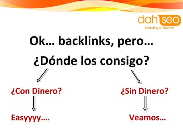 Ok… backlinks, pero… ¿Dónde los consigo? ¿Con Dinero? ¿Sin Dinero? Easyyyy…. Veamos…