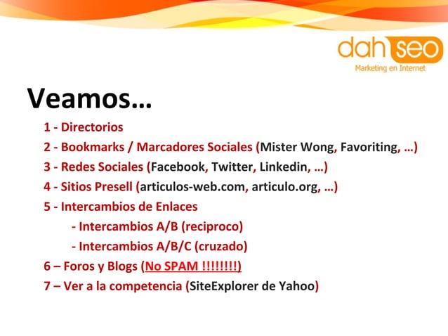 Veamos… 1 - Directorios 2 - Bookmarks / Marcadores Sociales (Mister Wong, Favoriting, …) 3 - Redes Sociales (Facebook, Twi...