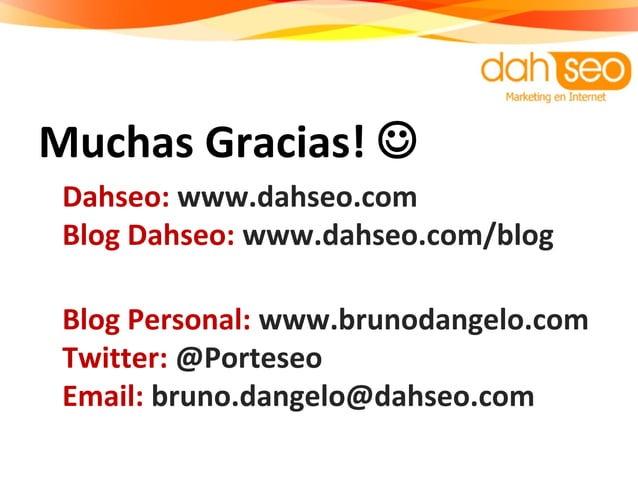 Muchas Gracias!  Dahseo: www.dahseo.com Blog Dahseo: www.dahseo.com/blog Blog Personal: www.brunodangelo.com Twitter: @Po...