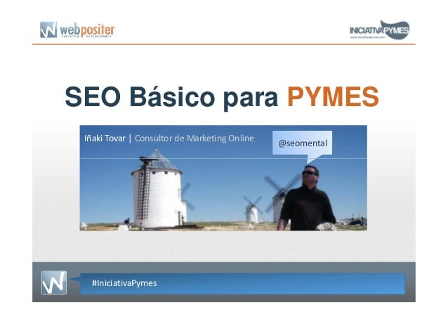 SEO Básico para PYMESIñaki Tovar | Consultor de Marketing Online @seomental#IniciativaPymes