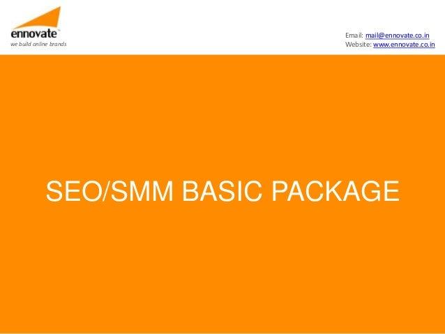 Email: mail@ennovate.co.inwe build online brands        Website: www.ennovate.co.in             SEO/SMM BASIC PACKAGE