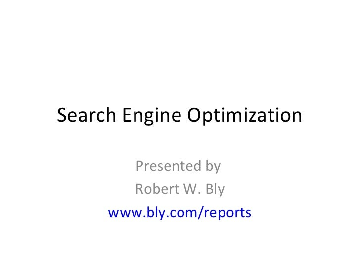 Search Engine Optimization       Presented by       Robert W. Bly     www.bly.com/reports