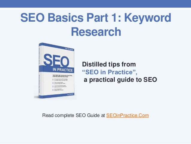 "SEO Basics Part 1: Keyword Research Distilled tips from ""SEO in Practice"", a practical guide to SEO  Read complete SEO Gui..."