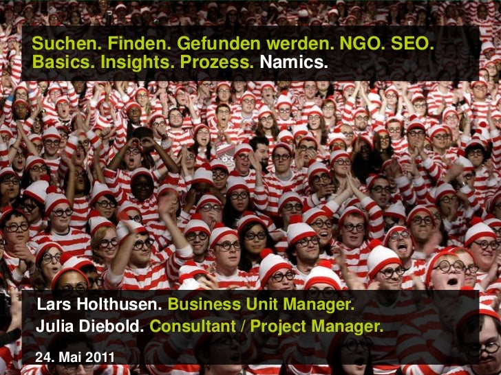 Suchen. Finden. Gefunden werden.NGO. SEO. Basics. Insights. Prozess. Namics.<br />Lars Holthusen. Business Unit Manager.<b...