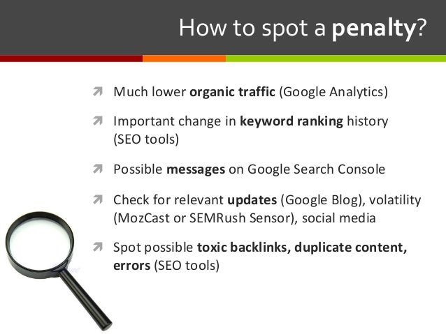 Howtospotapenalty? ì Much lower organictraffic(Google Analytics) ì Important change in keywordrankinghistory (S...