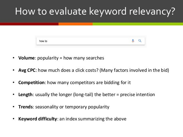 Howtoevaluatekeywordrelevancy?  • Volume: popularity = how many searches • AvgCPC: how much does a click costs? (...
