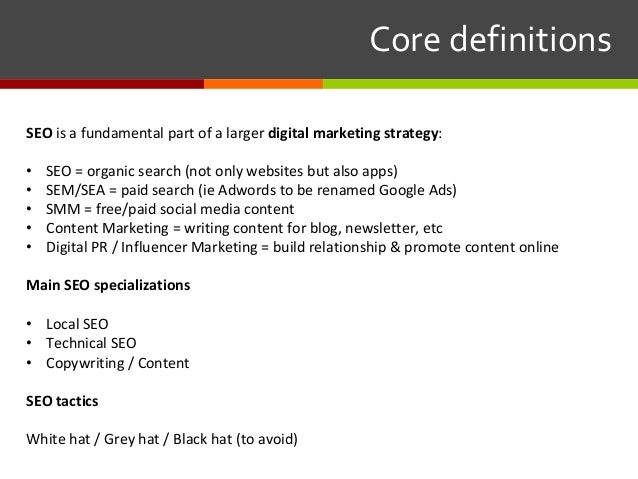 Coredefinitions SEO is a fundamental part of a larger digitalmarketingstrategy: • SEO = organic search (not only webs...