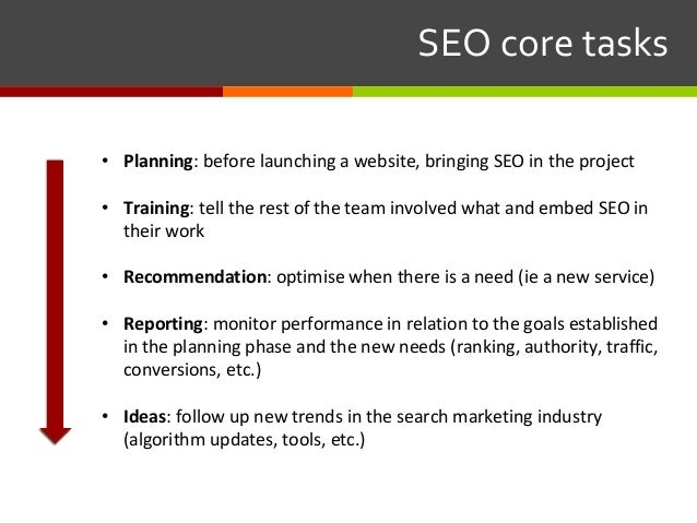SEOcoretasks • Planning: before launching a website, bringing SEO in the project • Training: tell the rest of the tea...