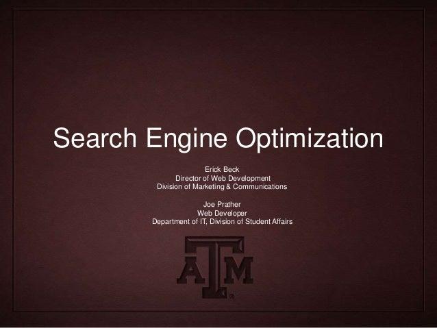 Search Engine Optimization Erick Beck Director of Web Development Division of Marketing & Communications Joe Prather Web D...