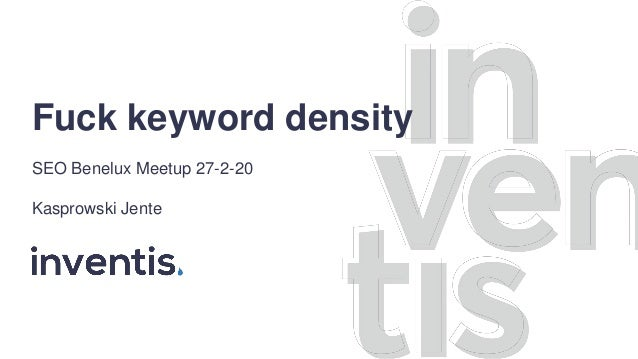 Fuck keyword density SEO Benelux Meetup 27-2-20 Kasprowski Jente