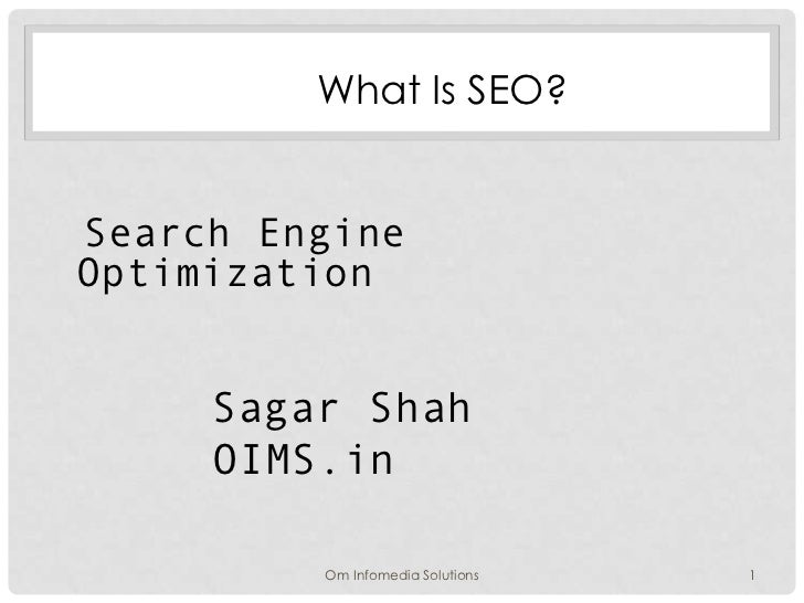 What Is SEO?Search EngineOptimization     Sagar Shah     OIMS.in         Om Infomedia Solutions   1