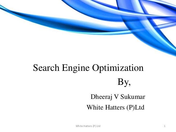 Search Engine Optimization<br />                                            By,<br />Dheeraj V Sukumar<br />          ...