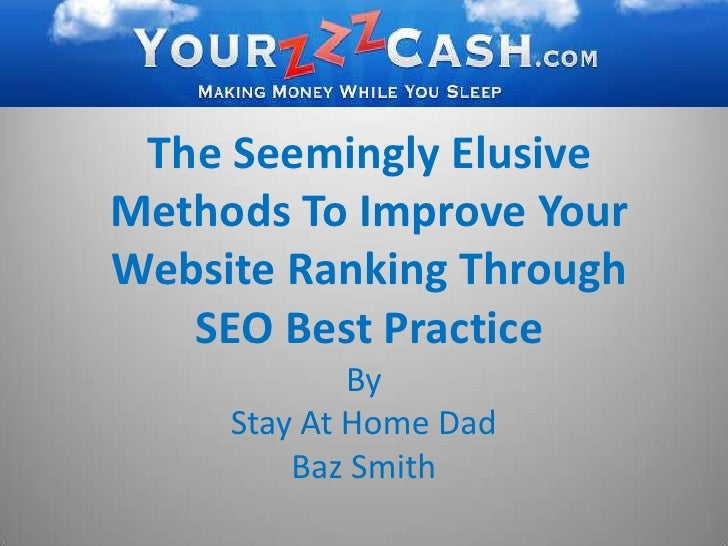 The Seemingly Elusive Methods To Improve Your Website Ranking Through SEO Best Practice<br />By <br />Stay At Home Dad <br...