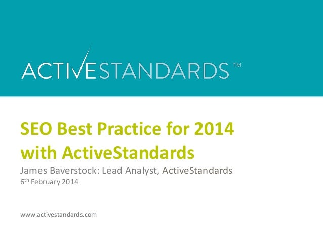 SEO Best Practice for 2014 with ActiveStandards James Baverstock: Lead Analyst, ActiveStandards 6th February 2014  www.act...