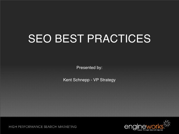 SEO BEST PRACTICES             Presented by:       Kent Schnepp - VP Strategy