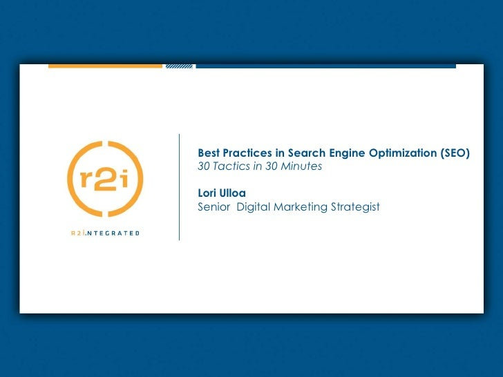 Best Practices in Search Engine Optimization (SEO)<br />30 Tactics in 30 Minutes<br />Lori Ulloa<br />Senior  Digital Mark...