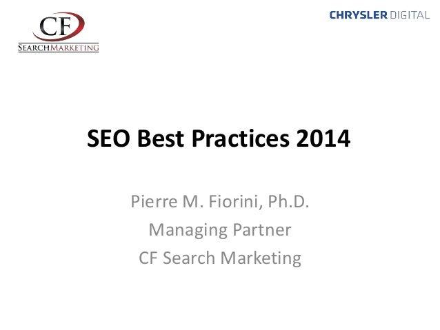 SEO Best Practices 2014 Pierre M. Fiorini, Ph.D. Managing Partner CF Search Marketing
