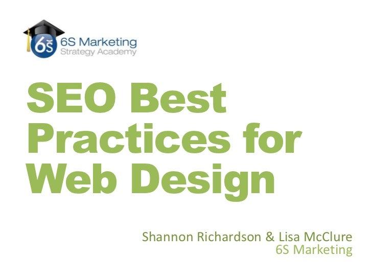 SEO Best Practices for Web Design<br />Shannon Richardson & Lisa McClure<br />6S Marketing  <br />