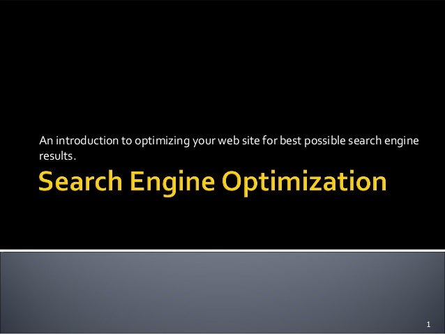 An introduction to optimizing your web site for best possible search engine results. 1