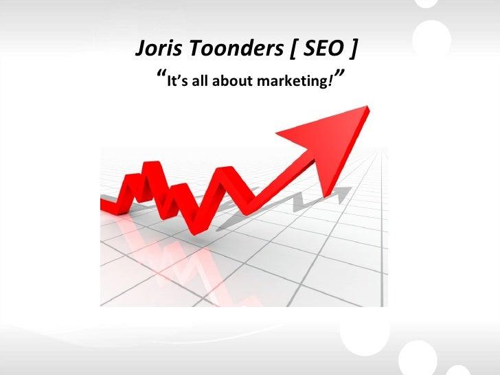 "Joris Toonders [ SEO ]   "" It's all about marketing ! """