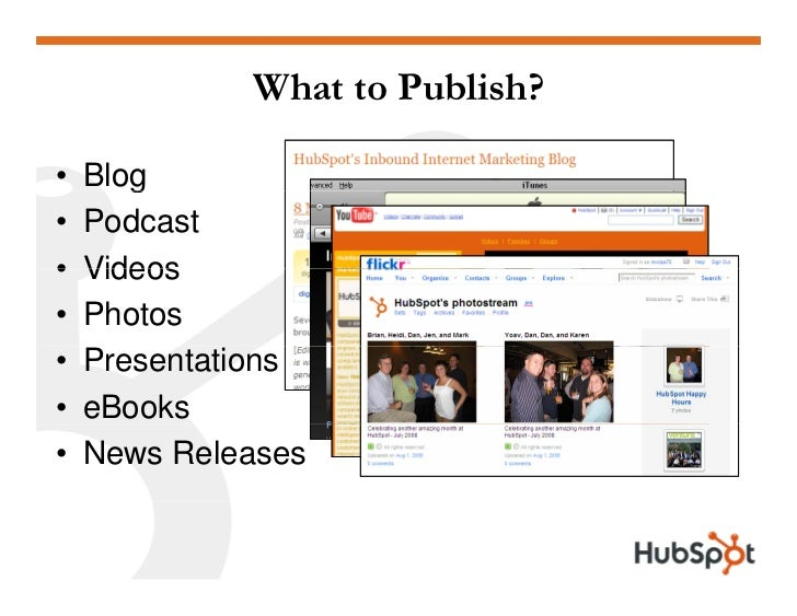 What to Publish?  •   Blog        g •   Podcast •   Videos •   Photos •   Presentations •   eBooks •   News Releases