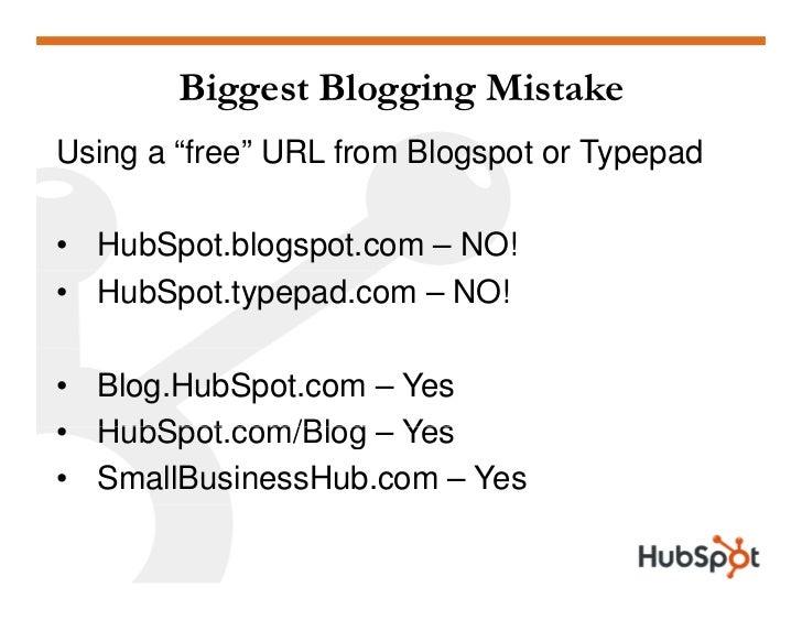 "Biggest Blogging Mistake Using a ""free"" URL from Blogspot or Typepad  • HubSpot.blogspot.com – NO! • HubSpot.typepad.com –..."