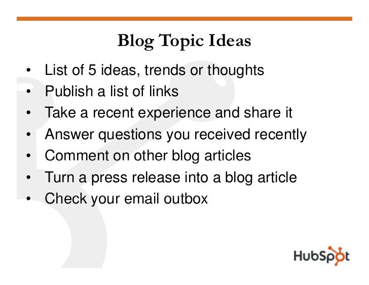 Blog Topic Ideas •   List of 5 ideas, trends or thoughts •   P blish a list of links     Publish •   Take a recent experie...
