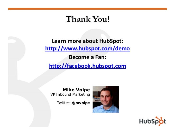 Thank You!     LearnmoreaboutHubSpot:    Learn more about HubSpot: http://www.hubspot.com/demo          Become a Fan: ...