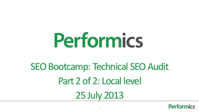 1 SEOBootcamp: Technical SEOAudit Part2of2:Local level 25July 2013