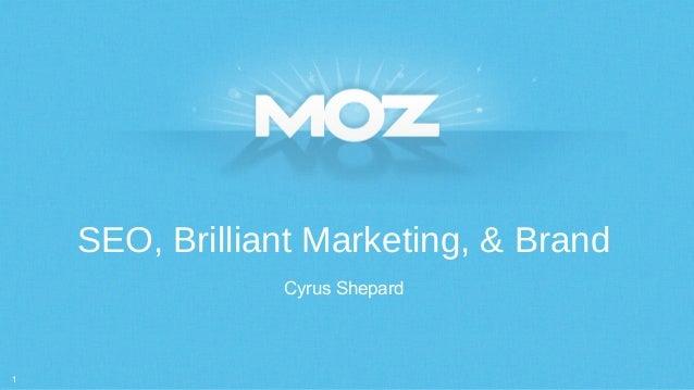 5/3/20131 Cyrus Shepard SEO, Brilliant Marketing, & Brand